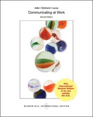 Communicating at Work: Principles and Practices for Business and the Professions - Adler, Ronald B