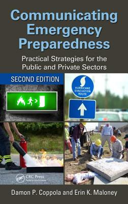 Communicating Emergency Preparedness: Practical Strategies for the Public and Private Sectors, Second Edition - Coppola, Damon P., and Maloney, Erin K.