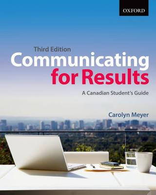Communicating for Results: A Canadian Student's Guide - Meyer, Carolyn