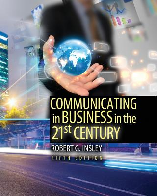 Communicating in Business in the 21st Century - Insley, Robert