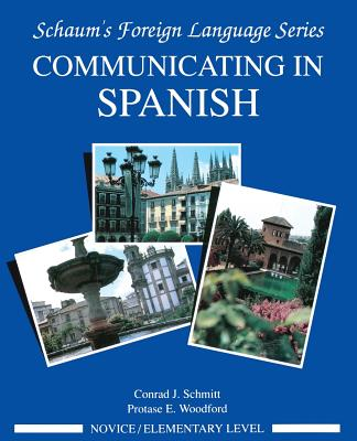 Communicating in Spanish (Novice Level) - Schmitt, Conrad J, and Woodford, Protase E