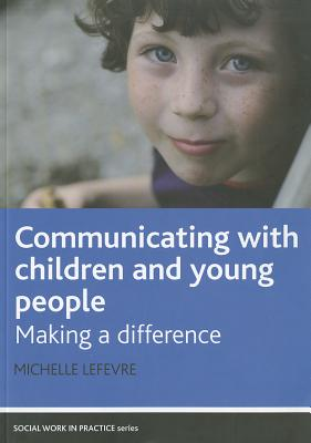 Communicating with Children and Young People: Making a Difference - Lefevre, Michelle