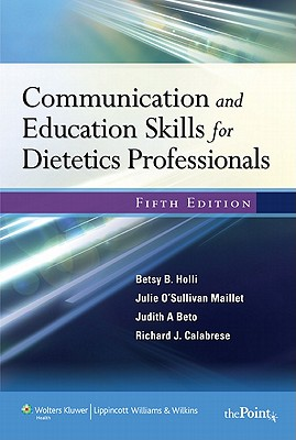 Communication and Education Skills for Dietetics Professionals - Holli, Betsy B, Edd, Rd, LD, and Beto, Judith A, PhD, Rd, Ldn, Fada, and Calabrese, Richard, PhD
