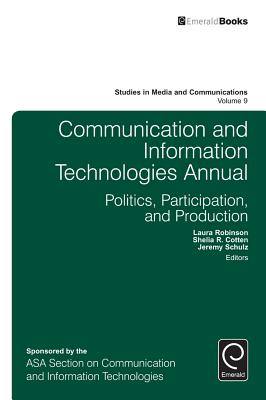 Communication and Information Technologies Annual - Robinson, Laura (Editor), and Cotten, Shelia R (Editor), and Schulz, Jeremy (Editor)