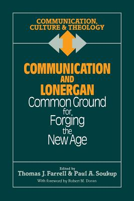 Communication and Lonergan: Common Ground for Forging the New Age - Farrell, Thomas J