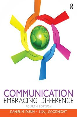 Communication: Embracing Difference - Dunn, Daniel M., and Goodnight, Lisa M.