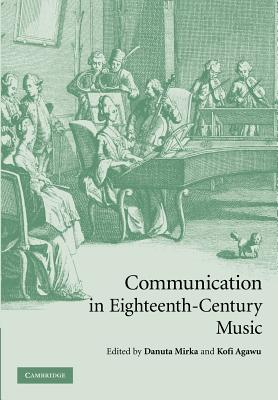 Communication in Eighteenth-Century Music - Mirka, Danuta (Editor), and Agawu, Kofi (Editor)