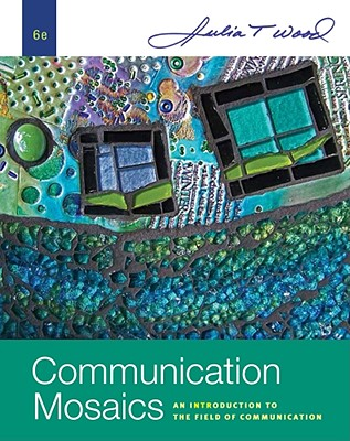 Communication Mosaics: An Introduction to the Field of Communication - Wood, Julia T, Dr.