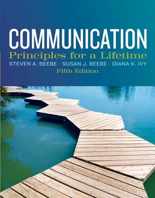 Communication: Principles for a Lifetime Plus New Mycommunicationlab with Etext -- Access Card Package - Beebe, Steven A, and Beebe, Susan J, and Ivy, Diana K