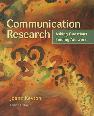 Communication Research: Asking Questions, Finding Answers - Keyton, Joann
