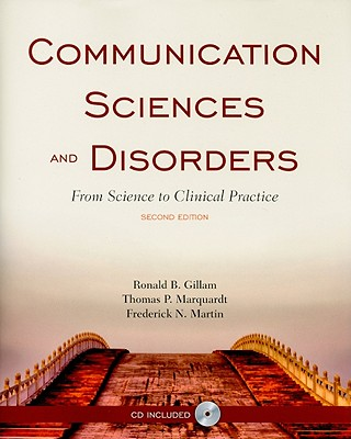 Communication Sciences and Disorders: From Science to Clinical Practice - Gillam, Ronald B, PhD, and Marquardt, Thomas P, PhD, and Martin, Frederick N, PhD