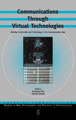 Communications Through Virtual Technologies - Rooney, Andrew A, and Riva, Giuseppe (Editor), and Davide, Fabrizio (Editor)