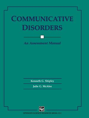 Communicative Disorders: An Assessment Manual - Shipley, Kenneth G., and McAfee, John G.
