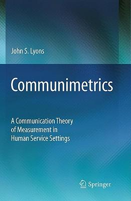 Communimetrics: A Communication Theory of Measurement in Human Service Settings - Lyons, John S