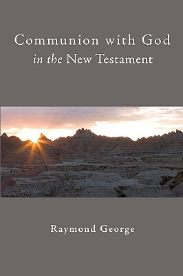 Communion with God in the New Testament - George, A Raymond