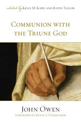 Communion with the Triune God - Owen, John, and Kapic, Kelly M, Mr. (Editor), and Taylor, Justin (Editor)