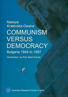 Communism Versus Democracy: Bulgaria 1944 to 1997 - Kralevska-Owens, Nassya, and Kramer, Mark, Dr. (Introduction by)