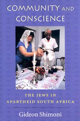 Community and Conscience: The Jews in Apartheid South Africa - Shimoni, Gideon
