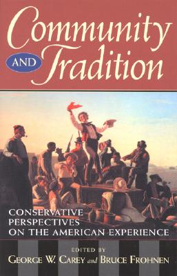 Community and Tradition: Conservative Perspectives on the American Experience - Carey, George W (Editor), and Frohnen, Bruce (Editor), and Barry, Norman (Contributions by)