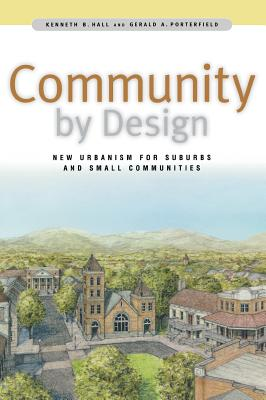 Community by Design: New Urbanism for Suburbs and Small Communities - Hall, Kenneth B, and Porterfield, Gerald A