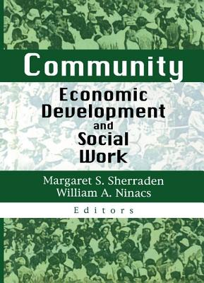 Community Economic Development and Social Work - Sherraden, Margaret S (Editor), and Ninacs, William A (Editor)