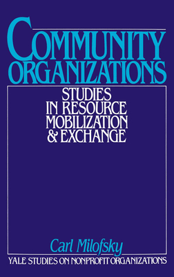 Community Organizations: Studies in Resource Mobilization and Exchange - Milofsky, Carl (Editor), and Brewster, Kingman (Foreword by)