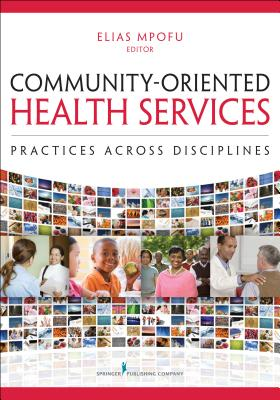 Community-Oriented Health Services: Practices Across Disciplines - Mpofu, Elias, Professor, PhD, Ded (Editor)