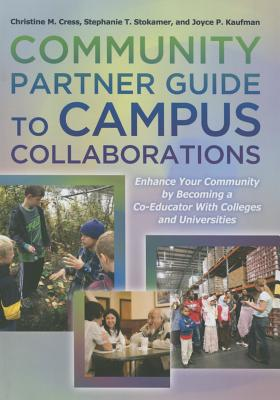 Community Partner Guide to Campus Collaborations: Enhance Your Community by Becoming a Co-Educator with Colleges and Universities - Cress, Christine M, and Stokamer, Stephanie T, and Kaufman, Joyce P