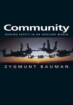 Community: Seeking Safety in an Insecure World - Bauman, Zygmunt, Professor