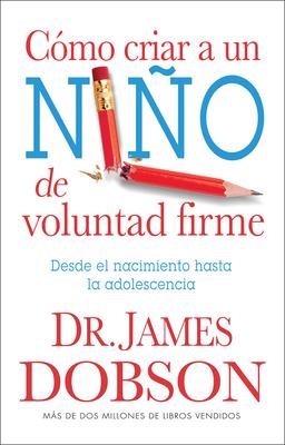 Como Criar A un Nino de Voluntad Firme - Dobson, James C, Dr., Ph.D.