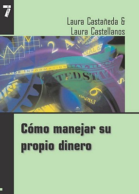 Como Manejar Su Propio Dinero - Castaneda, Laura, Dr., and Castaaneda, Laura, and Castac1eda, Laura