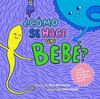 ?Como se hace un bebe?: Spanish Language Edition - Silverberg, Cory, and Smyth, Fiona (Illustrator)