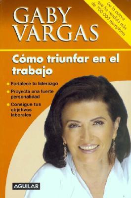 Como Triunfar En El Trabajo - Vargas, Gaby, and Vargas de Gonzalez Carbon, Gabriela