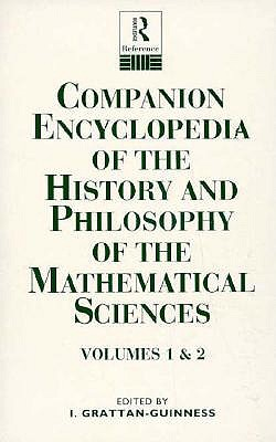 Companion Encyclopedia of the History and Philosophy of the Mathematical Sciences - Gratten-Guinness, Ivor, and Grattan-Guinness, Ivor (Editor), and Grattan-Guinnes