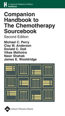 Companion Handbook to the Chemotherapy Sourcebook - Perry, Michael C, MD (Editor), and Anderson, Clay M, MD (Editor), and Doll, Donald C, Dr., MD (Editor)