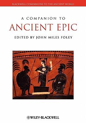 Companion to Ancient Epic - Foley, John Miles (Editor)