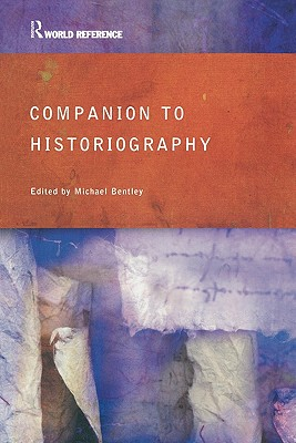 Companion to Historiography - Bentley, M