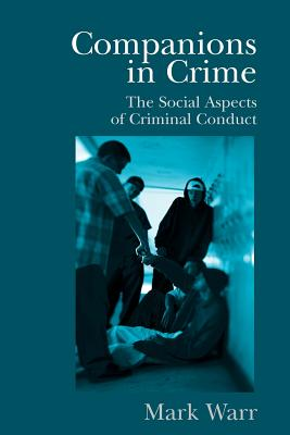 Companions in Crime: The Social Aspects of Criminal Conduct - Warr, Mark