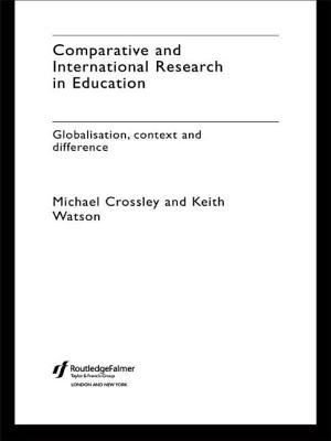 Comparative and International Research in Education - Crossley, Michael, and Watson, Keith