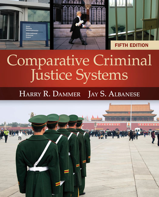 Comparative Criminal Justice Systems - Dammer, Harry R, and Albanese, Jay S