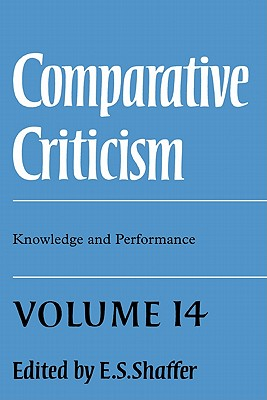 Comparative Criticism: Volume 14, Knowledge and Performance - Shaffer, E S