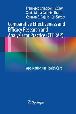 Comparative Effectiveness and Efficacy Research and Analysis for Practice (CEERAP): Applications in Health Care - Chiappelli, Francesco (Editor)