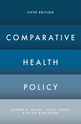 Comparative Health Policy - Blank, Robert H, and Burau, Viola, and Kuhlmann, Ellen