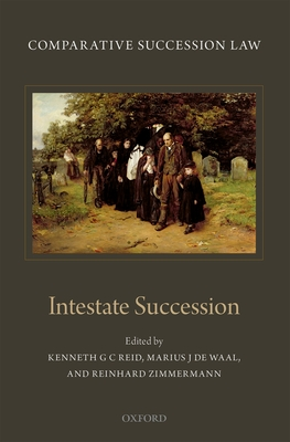 Comparative Succession Law: Volume II: Intestate Succession - Reid, Kenneth (Editor), and Waal, Marius J. de (Editor), and Zimmermann, Reinhard (Editor)