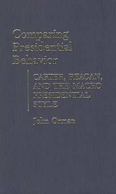 Comparing Presidential Behavior: Carter, Reagan, and the Macho Presidential Style - Orman, John