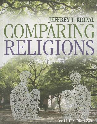 Comparing Religions - Kripal, Jeffrey J., and Jain, Andrea R., and Prophet, Erin