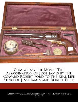 Comparing the Movie, the Assassination of Jesse James by the Coward Robert Ford to the Real Life Story of Jesse James and Robert Ford - Hockfield, Victoria