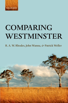 Comparing Westminster - Rhodes, R. A. W., and Wanna, John, and Weller, Patrick