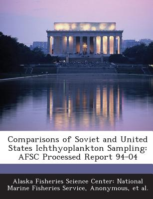 Comparisons of Soviet and United States Ichthyoplankton Sampling: Afsc Processed Report 94-04 - Alaska Fisheries Science Center Nationa (Creator), and National Oceanic and Atmospheric Adminis (Creator), and Et Al (Creator)