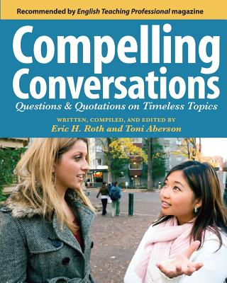 Compelling Conversations: Questions and Quotations on Timeless Topics- An Engaging ESL Textbook for Advanced Students - Aberson, Toni, and Selik, Laurie a (Photographer)